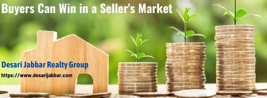 Buyers can win in a Real estate Seller's Market